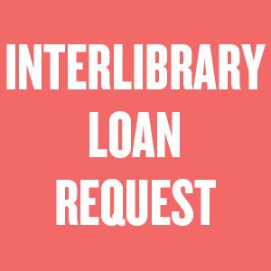 INTERLIBRARY LOAN REQUEST
